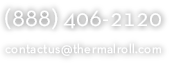 Phone Number: (888) 406-2120, Email: contactus@thermalroll.com